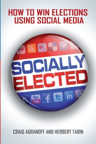 Socially Elected: How To Win Elections Using Social Media (How To Win Elections compare prices)