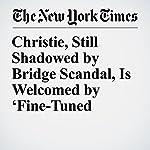 Christie, Still Shadowed by Bridge Scandal, Is Welcomed by 'Fine-Tuned Machine' | Jim Dwyer