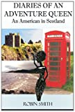 Diaries of an Adventure Queen: An American In Scotland (1482740486) by Smith, Robin