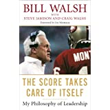 The Score Takes Care of Itself: My Philosophy of Leadership ~ Bill Walsh