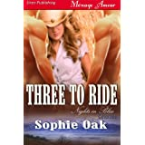 Three to Ride [Nights in Bliss, Colorado 1] (Siren Publishing Menage Amour) ~ Sophie Oak