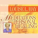 Meditations for Personal Healing (       UNABRIDGED) by Louise L. Hay Narrated by Louise L. Hay