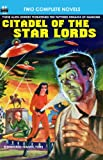 Citadel of the Star Lords & Voyage to Eternity (Armchair Fiction Double Novels)