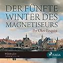 Der fünfte Winter des Magnetiseurs Hörbuch von Per Olov Enquist Gesprochen von: Matthias Lühn
