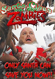 Santa Claus Vs The Zombies by R SQUARED FILMS INC