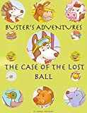 Children's book: BUSTER'S ADVENTURES in THE CASE OF THE LOST BALL (Kids bedtime story, kids short story, early learning, play, parent participation, home schooling, Imagination, Bedtime Story Book