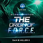 The Origin of F.O.R.C.E. | Sam B. Miller II