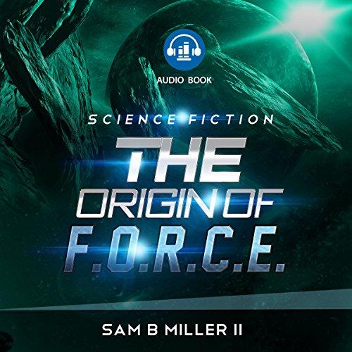 The Origin of F.O.R.C.E - Sam B. Miller II