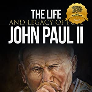 The Life and Legacy of Pope John Paul II Audiobook