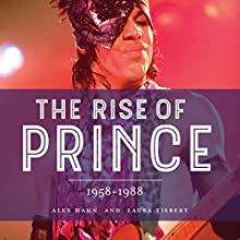 The Rise of Prince: 1958-1988 Audiobook by Alex Hahn, Laura Tiebert Narrated by Rob Saladino
