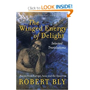 The Winged Energy of Delight: Selected Translations Robert Bly