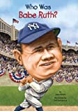 Who Was Babe Ruth? (0448455862) by Holub, Joan