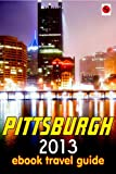 Pittsburgh 2013 ebook Travel Guide