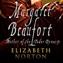 Margaret Beaufort: Mother of the Tudor Dynasty Audiobook by Elizabeth Norton Narrated by Debra Burton