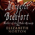 Margaret Beaufort: Mother of the Tudor Dynasty   Elizabeth Norton