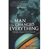 The Man Who Changed Everything: The Life of James Clerk Maxwell ~ Basil Mahon