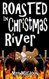 Roasted in Christmas River: A Christmas Cozy Mystery Novella (Christmas River Cozy)