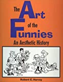 The Art of the Funnies: An Aesthetic History (Studies in Popular Culture)