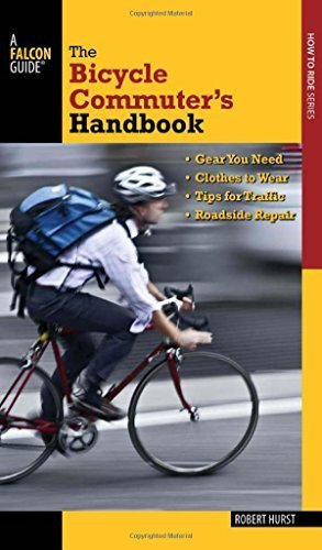 Bicycle Commuter's Handbook: * Gear You Need * Clothes To Wear * Tips For Traffic * Roadside Repair (Falcon Guides How to Ride) First edition by Hurst, Robert (2013) Paperback