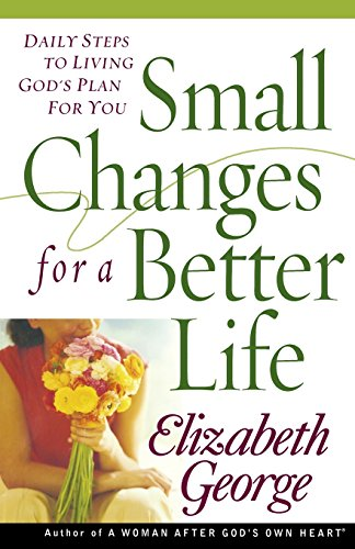 Small Changes for a Better Life: Daily Steps to Living Gods Plan for You