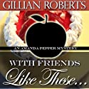 With Friends Like These Audiobook by Gillian Roberts Narrated by Susan Denaker