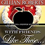 With Friends Like These (       UNABRIDGED) by Gillian Roberts Narrated by Susan Denaker
