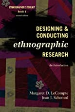 Designing and Conducting Ethnographic Research: An Introduction (Ethnographer's Toolkit, Second Edition)
