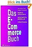 Das E-Commerce Buch: Marktanalysen -...