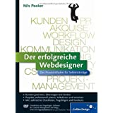 Der erfolgreiche Webdesigner: Der Praxisleitfaden fr Selbststndige: Kundenkommunikation, Projektmanagement, Web-Techniken, Marketing (Galileo Design)von &#34;Nils Pooker&#34;