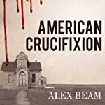 American Crucifixion: The Murder of Joseph Smith and the Fate of the Mormon Church | Alex Beam
