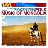 Ethnic Music From The Land of Ghengis Kahn - Folk Music of Mongolia (Digitally Remastered)