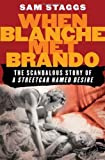 "When Blanche Met Brando: The Scandalous Story of ""A Streetcar Named Desire"""