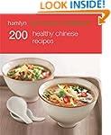 200 Healthy Chinese Recipes: Hamlyn A...