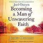 Becoming a Man of Unwavering Faith Hörbuch von John Osteen, Joel Osteen (foreword and commentaries) Gesprochen von: Paul Osteen