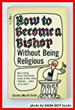 How to Become a Bishop Without Being Religious