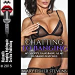 Chatting to Banging: My Sloppy Gangbang as My Husband Watches | Mary Fisher Stevens