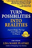 Turn Possibilities into Realities: How to Bridge the Gap from a What If... Into a What Is