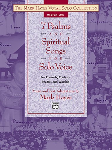 7 Psalms and Spiritual Songs for Solo Voice: For Concerts, Contests, Recitals and Worship - Medium Low (Mark Hayes Vocal