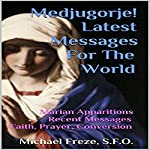 Medjugorje! Latest Messages for the World: Marian Apparitions Recent Messages Faith, Prayer, Conversion | Michael Freze