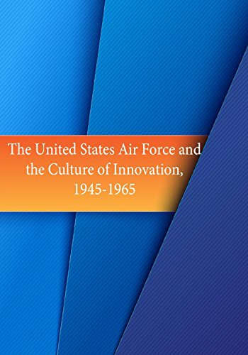 The United States Air Force and the Culture of Innovation, 1945-1965