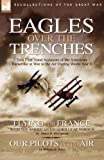James R. McConnell Eagles Over the Trenches: Two First Hand Accounts of the American Escadrille at War in the Air During World War 1-Flying For France: With the American ... Verdun