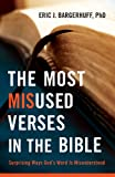 The Most Misused Verses in the Bible,Surprising Ways God's Word Is Misunderstood by Eric J. Bargerhuff