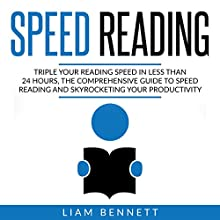 Speed Reading: Triple Your Reading Speed in Less than 24 Hours: The Comprehensive Guide to Speed Reading and Skyrocketing Your Productivity Audiobook by Liam Bennett Narrated by Anthony Colby