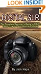 Digital SLR: The Complete Beginner's...