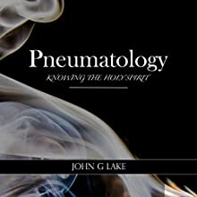 Pneumatology: Knowing the Holy Spirit Audiobook by John G Lake Narrated by William Crockett
