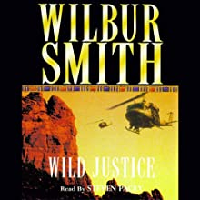 Wild Justice Audiobook by Wilbur Smith Narrated by Steven Pacey