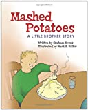 Graham Koens Mashed Potatoes: A Little Brother Story