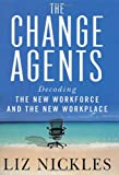 The Change Agents: Decoding the New Work Force and Workplace (0312275358) by Nickles, Liz