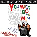 You Must Go and Win: Essays Audiobook by Alina Simone Narrated by Alina Simone