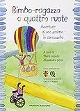 img - for Bimbo-ragazzo a quattro ruote. Avventure di uno scolaro in carrozzella book / textbook / text book
